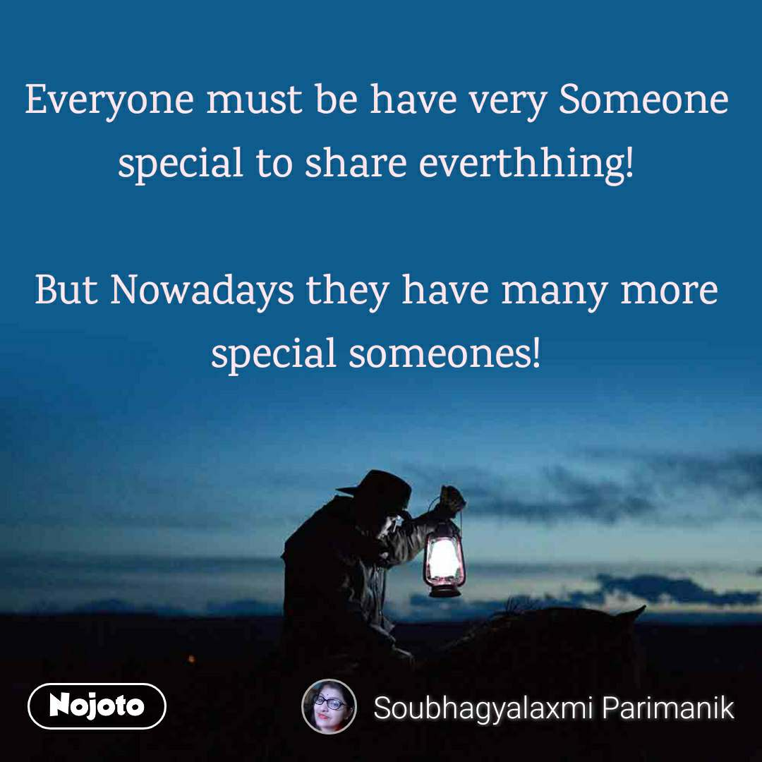 Everyone must be have very Someone special to share everthhing!  But Nowadays they have many more special someones!