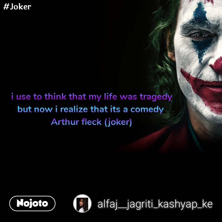 #Joker i use to think that my life was tragedy but now i realize that its a comedy  Arthur fleck (joker)