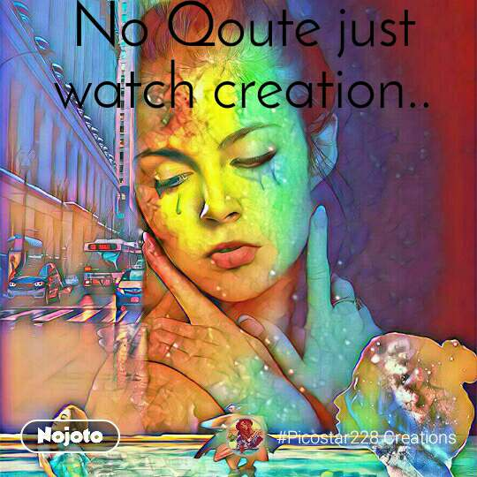 No Qoute just watch creation..