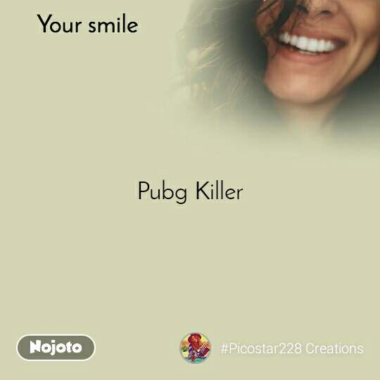 Your smile  Pubg Killer