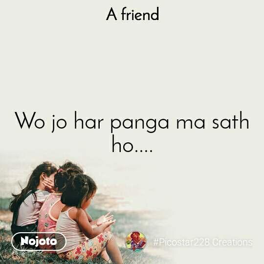 A Friend Wo jo har panga ma sath ho....
