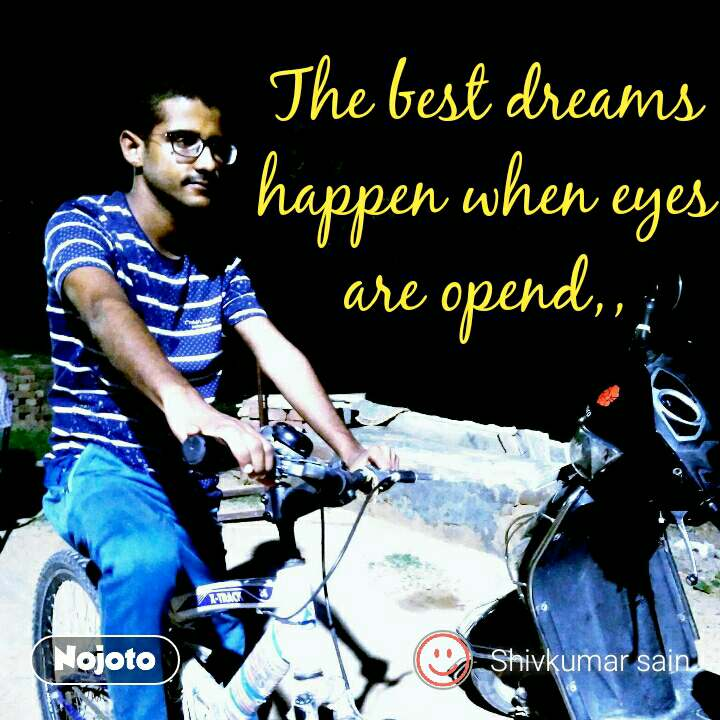The best dreams happen when eyes are opend,,