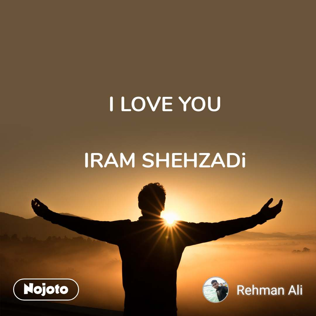 I LOVE YOU  IRAM SHEHZADi