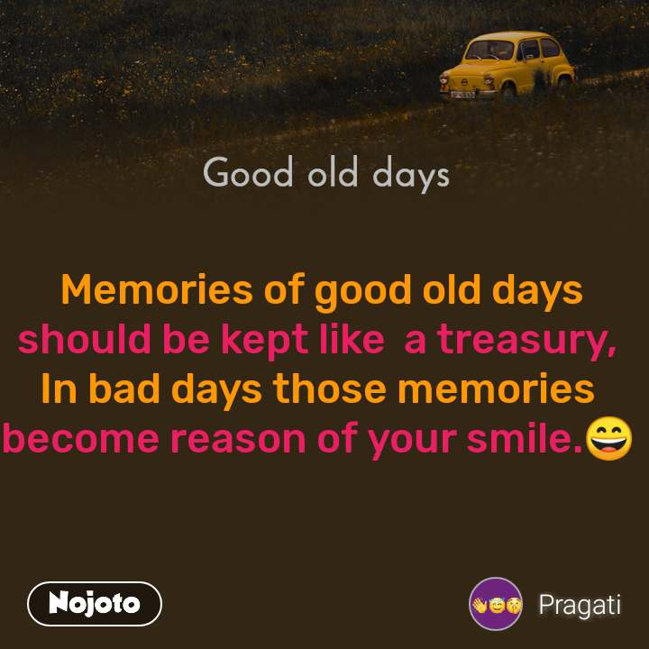 Good old days  Memories of good old days should be kept like  a treasury, In bad days those memories become reason of your smile.😄