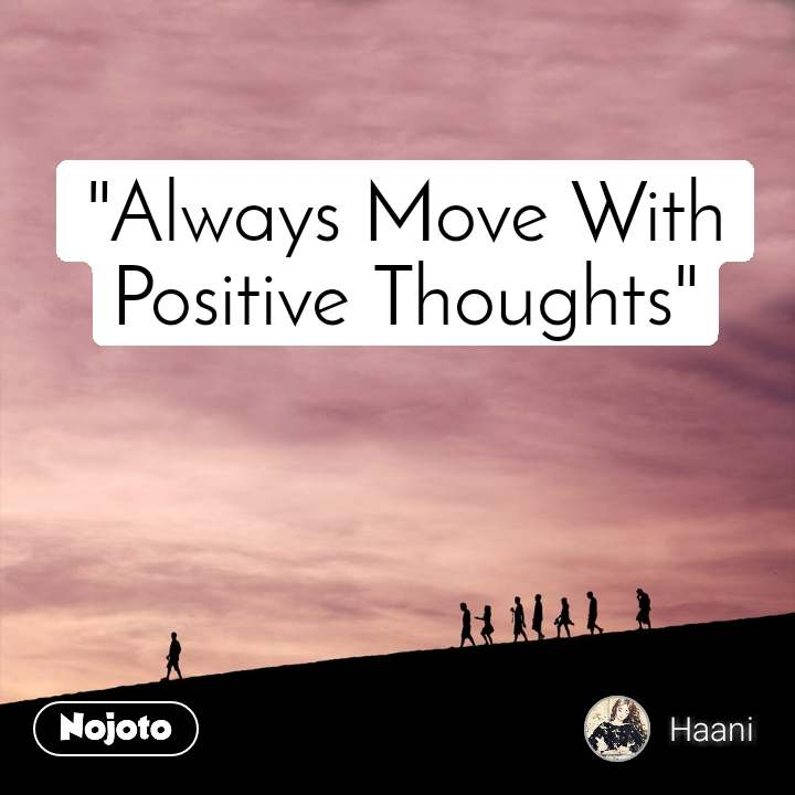 Always Move With Positive Thoughts Reason For H Engl
