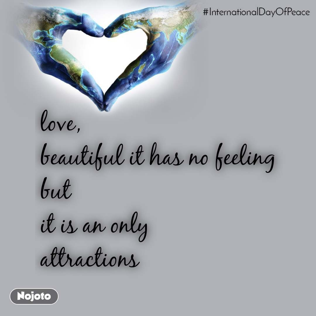 InternationalDayOfPeace love, beautiful it has no feeling but it is an only  attractions