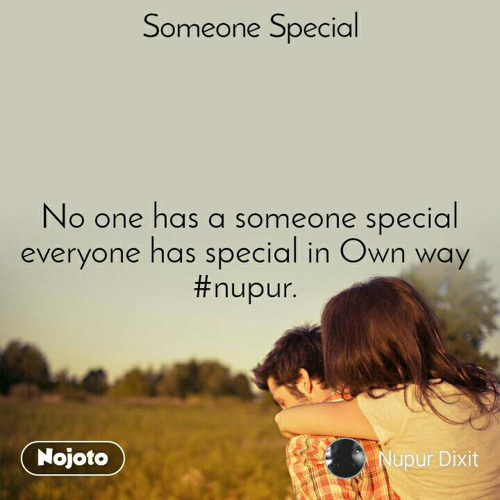 Someone special No one has a someone special everyone has special in Own way  #nupur.