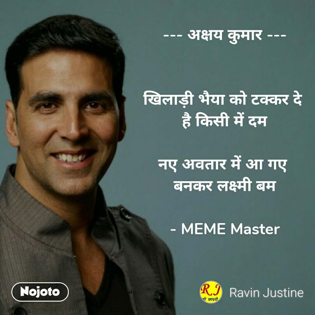 --- अक्षय कुमार ---   खिलाड़ी भैया को टक्कर दे  है किसी में दम  नए अवतार में आ गए  बनकर लक्ष्मी बम  - MEME Master