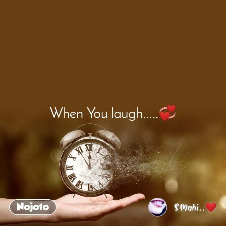 When You laugh.....💞