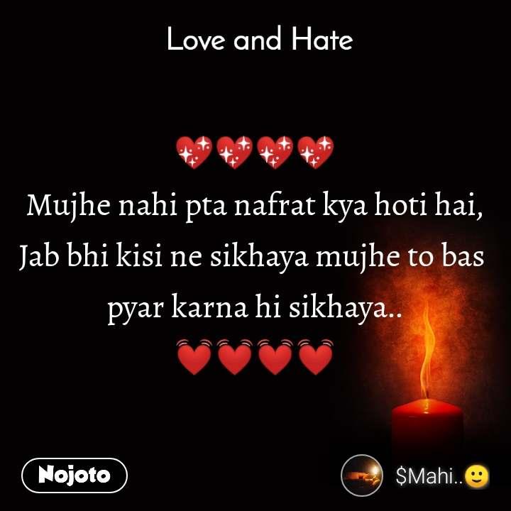 Love and Hate 💖💖💖💖 Mujhe nahi pta nafrat kya hoti hai, Jab bhi kisi ne sikhaya mujhe to bas  pyar karna hi sikhaya.. 💓💓💓💓