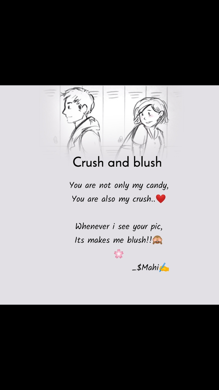 Crush and blush               You are not only my candy, You are also my crush..❤️  Whenever i see your pic, Its makes me blush!!🙈 🌸                    _$Mahi✍️