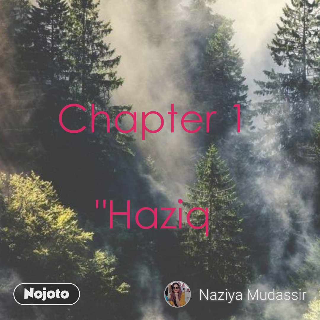 "Chapter 1  ""Haziq"