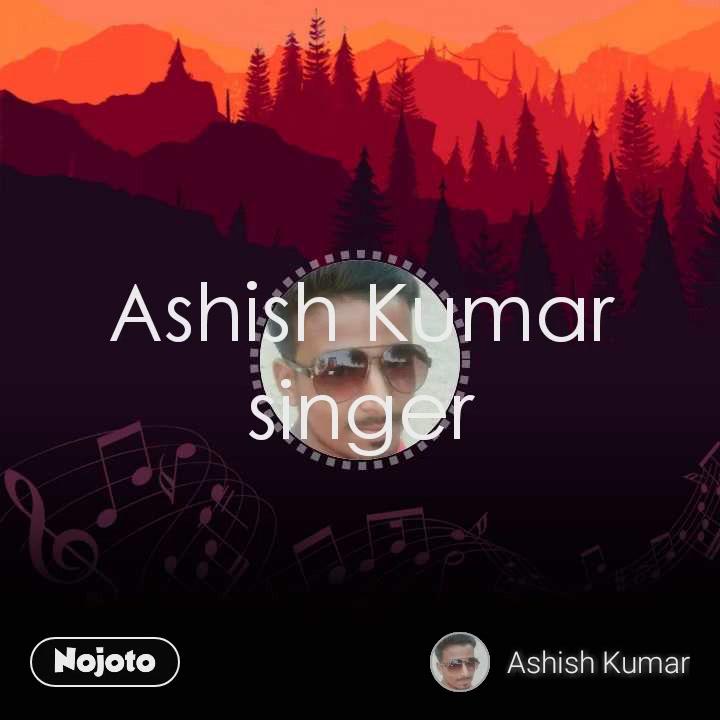 Ashish Kumar singer