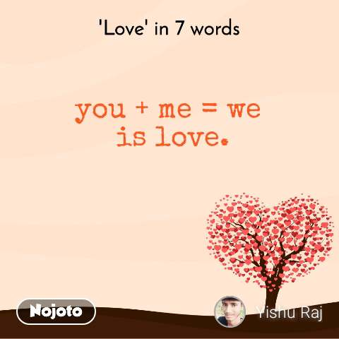 'Love' in 7 words you + me = we  is love.