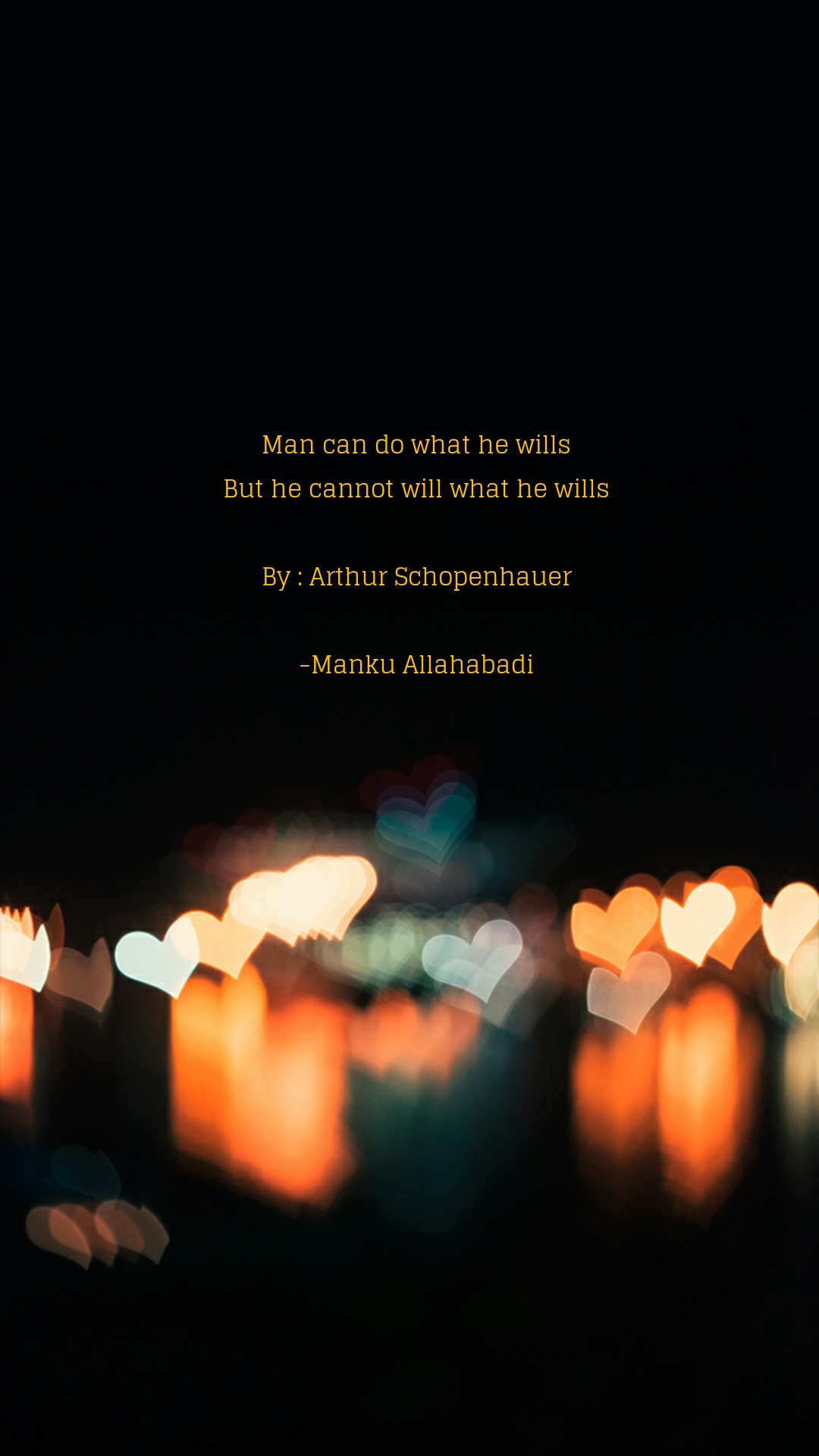 Man can do what he wills But he cannot will what he wills  By : Arthur Schopenhauer  -Manku Allahabadi