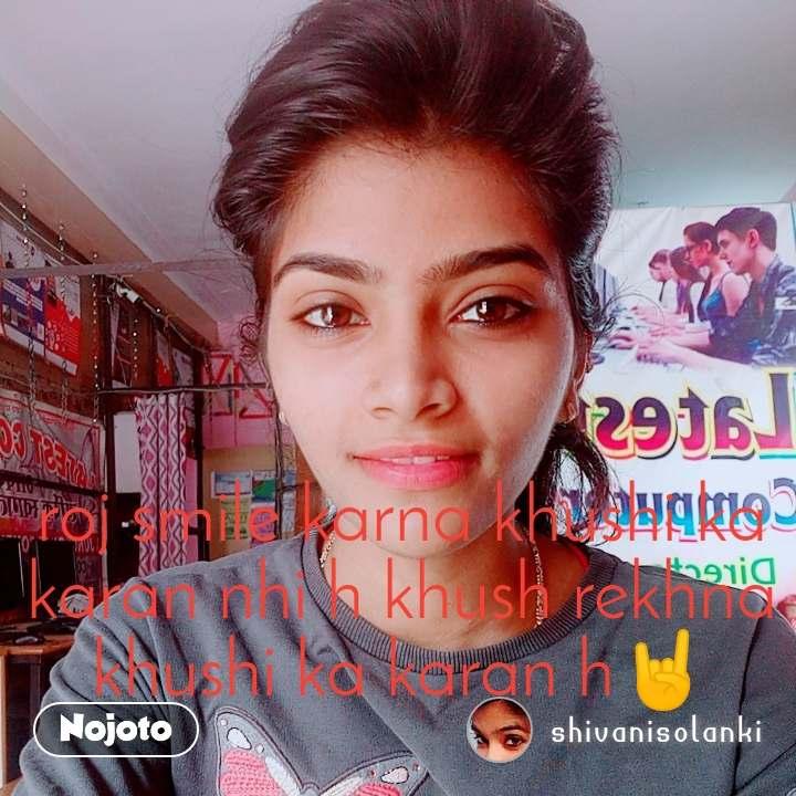 roj smile karna khushi ka karan nhi h khush rekhna khushi ka karan h🤘