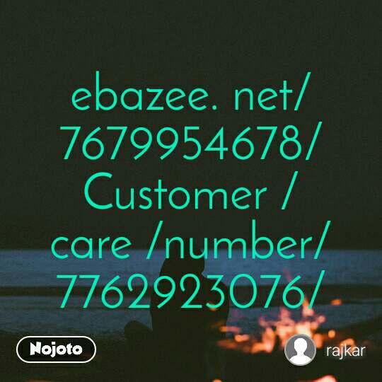 ebazee. net/7679954678/Customer /care /number/7762923076/