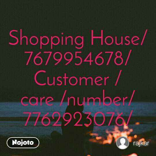 Shopping House/7679954678/Customer /care /number/7762923076/