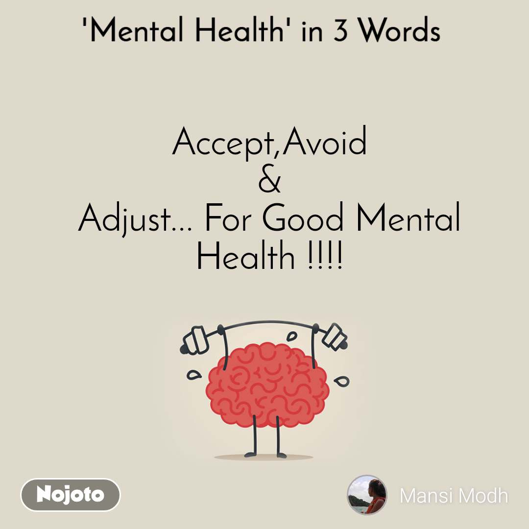 Mental Health In 3 Words  Accept,Avoid & Adjust... For Good Mental Health !!!!