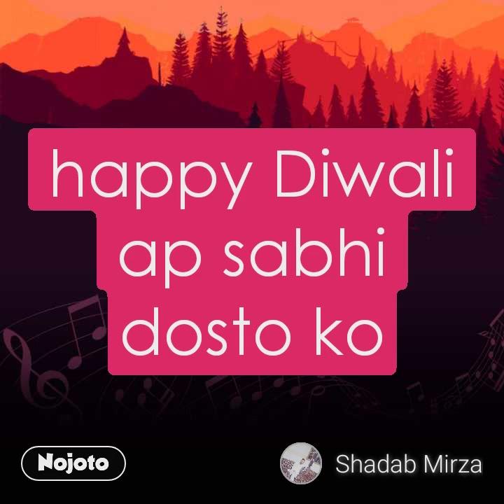 happy Diwali ap sabhi dosto ko