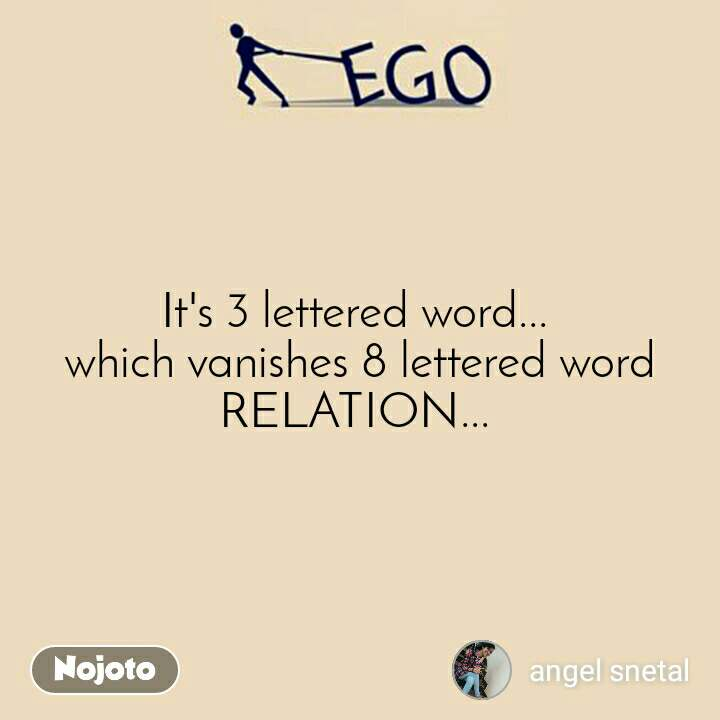 Ego It's 3 lettered word...  which vanishes 8 lettered word RELATION...