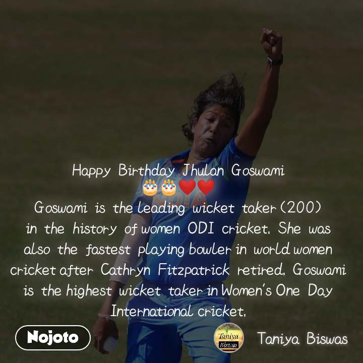 Happy Birthday Jhulan Goswami 🎂🎂❤️❤️ Goswami is theleading wicket taker(200) in the history ofwomen ODI cricket. She was also the fastest playingbowlerin worldwomen cricketafter Cathryn Fitzpatrick retired. Goswami is thehighest wicket takerinWomen'sOne Day Internationalcricket.