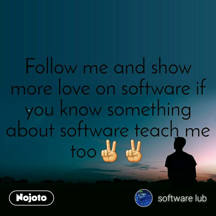 Follow me and show more love on software if you know something about software teach me too✌✌