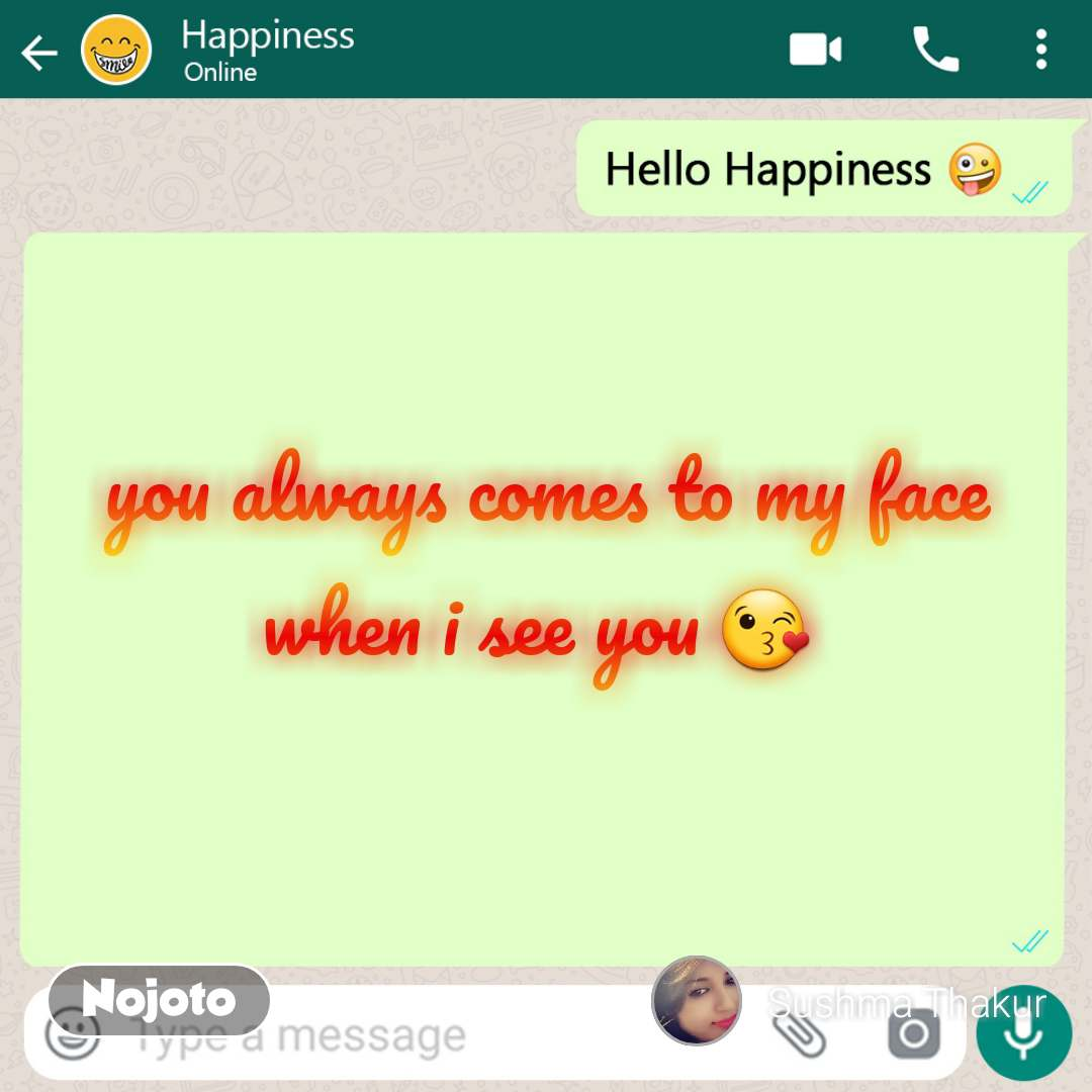 Hello happiness you always comes to my face when i see you 😘