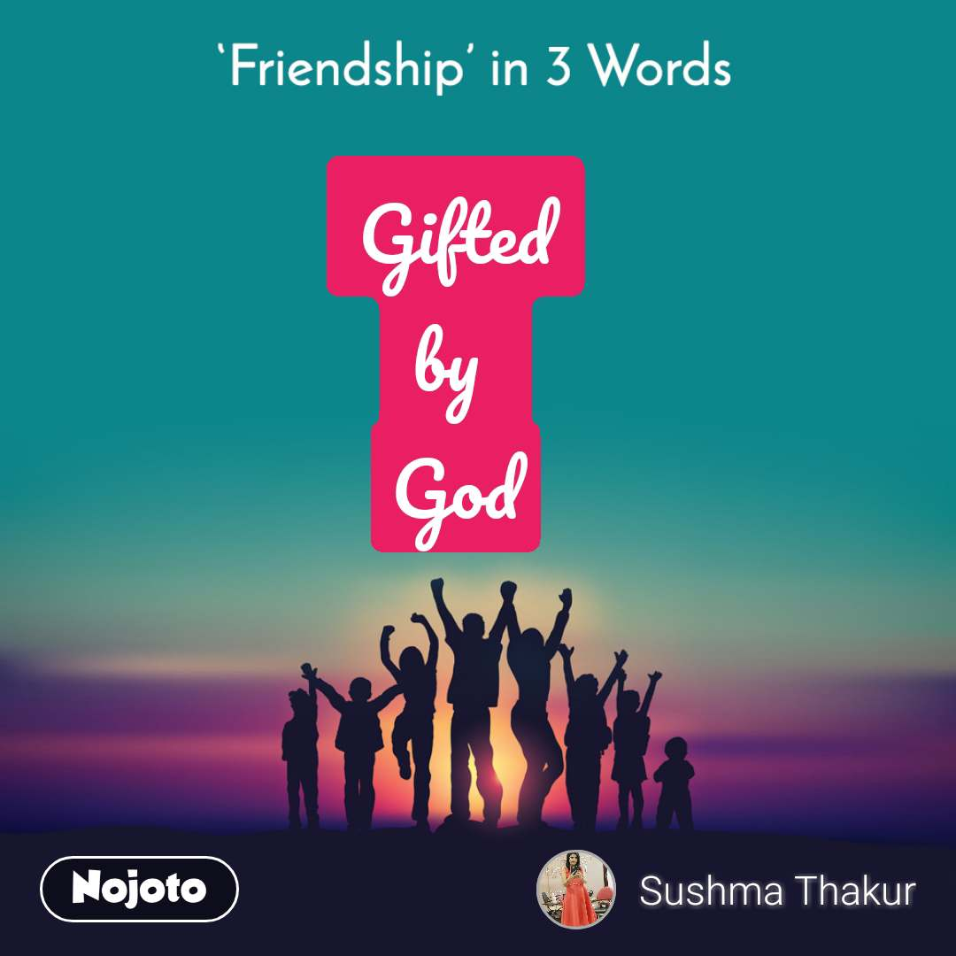Friendship in 3 Words  Gifted by  God