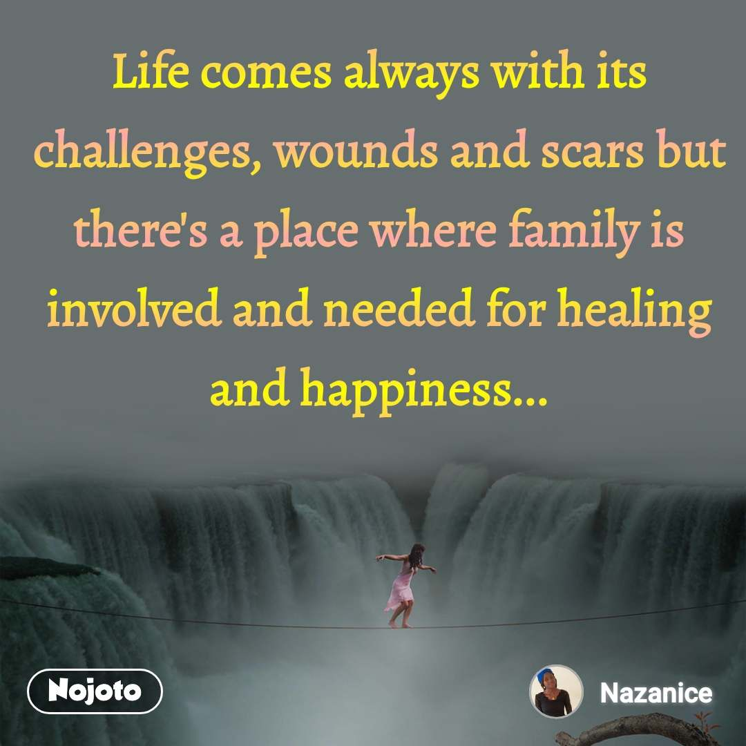 Life comes always with its challenges, wounds and scars but there's a place where family is involved and needed for healing and happiness...