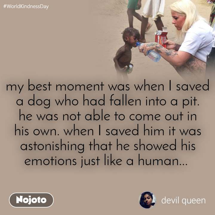 #WorldKindnessDay my best moment was when I saved a dog who had fallen into a pit. he was not able to come out in his own. when I saved him it was astonishing that he showed his emotions just like a human...