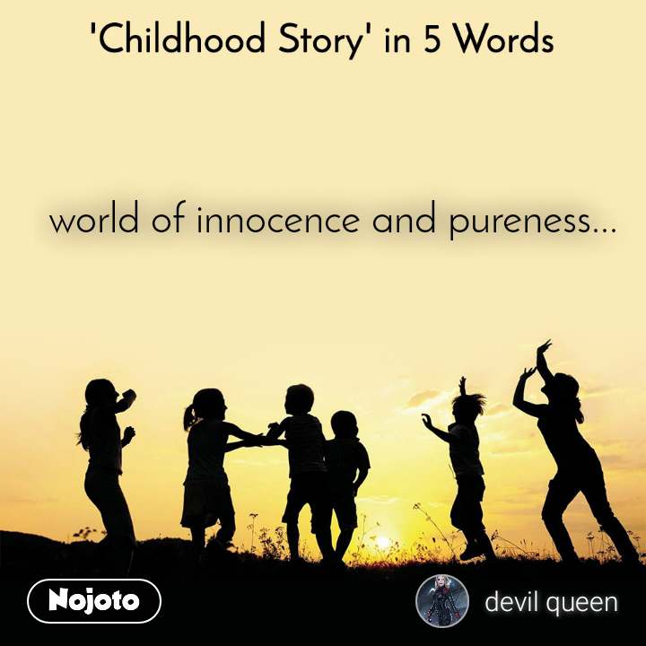 'Childhood Story' in 5 Words world of innocence and pureness...