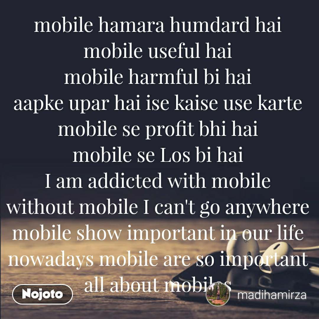 mobile hamara humdard hai mobile useful hai mobile harmful bi hai aapke upar hai ise kaise use karte mobile se profit bhi hai mobile se Los bi hai I am addicted with mobile without mobile I can't go anywhere mobile show important in our life nowadays mobile are so important all about mobiles