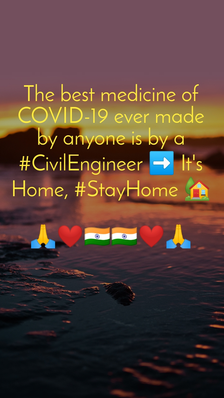 The best medicine of COVID-19 ever made by anyone is by a #CivilEngineer ➡️ It's Home, #StayHome 🏡  🙏❤️🇮🇳🇮🇳❤️🙏