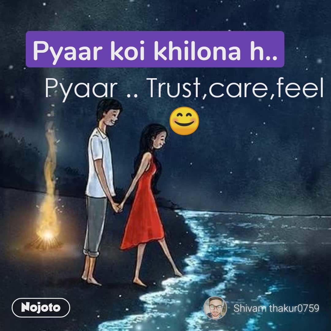 Pyaar koi khilona h.. Pyaar .. Trust,care,feel 😊