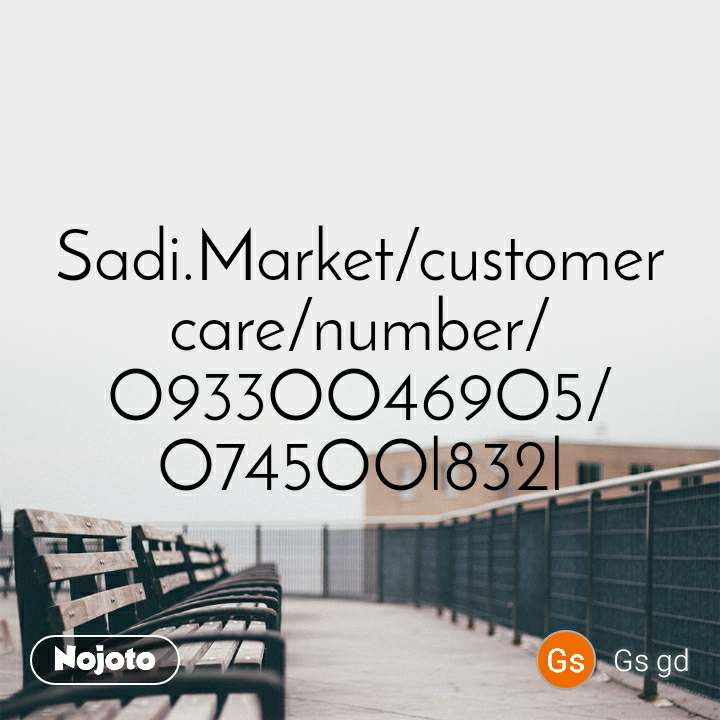 Sadi.Market/customer care/number/O933OO469O5/O745OOl832l