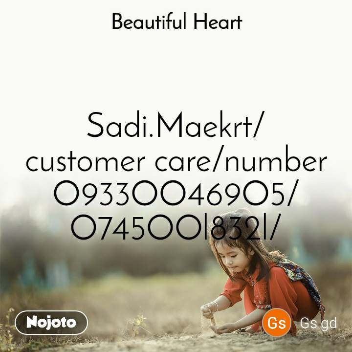 Beautiful Heart Sadi.Maekrt/customer care/number O933OO469O5/O745OOl832l/