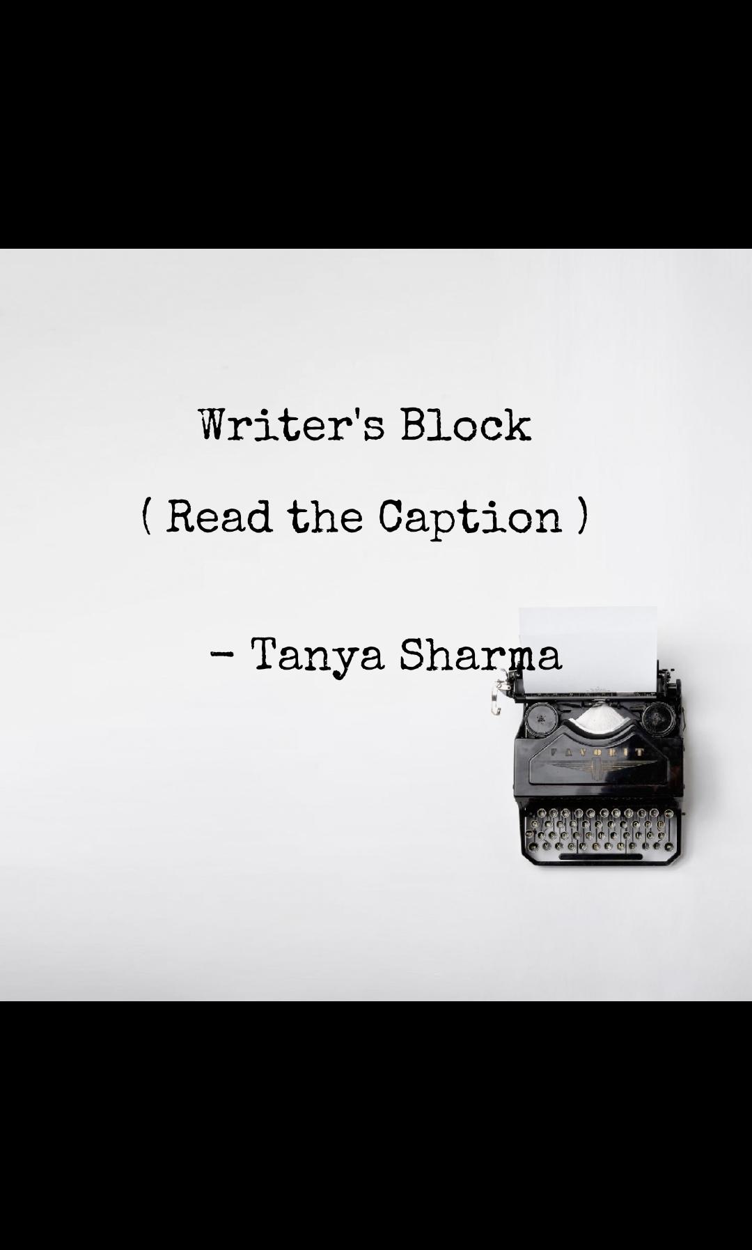 Writer's Block  ( Read the Caption )      - Tanya Sharma