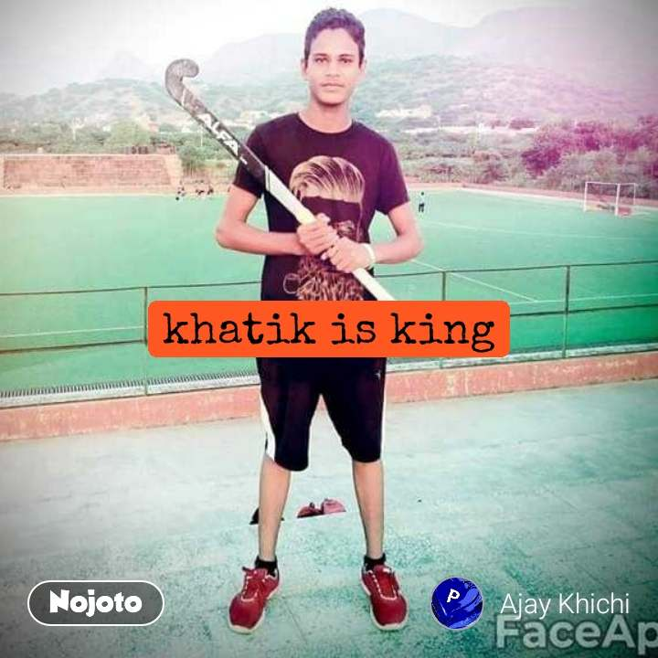 khatik is king