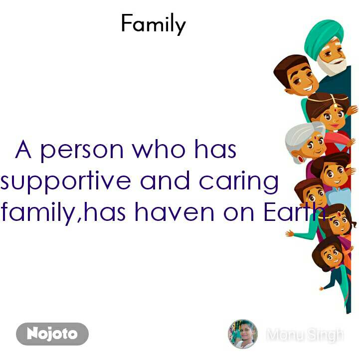 A person who has  supportive and caring family,has haven on Earth.