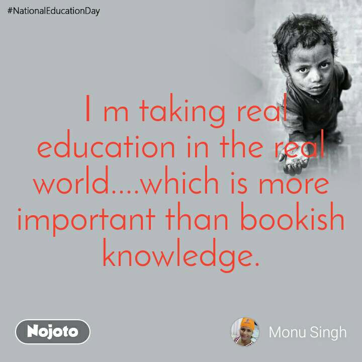 #NationalEducationDay  I m taking real education in the real world....which is more important than bookish knowledge.