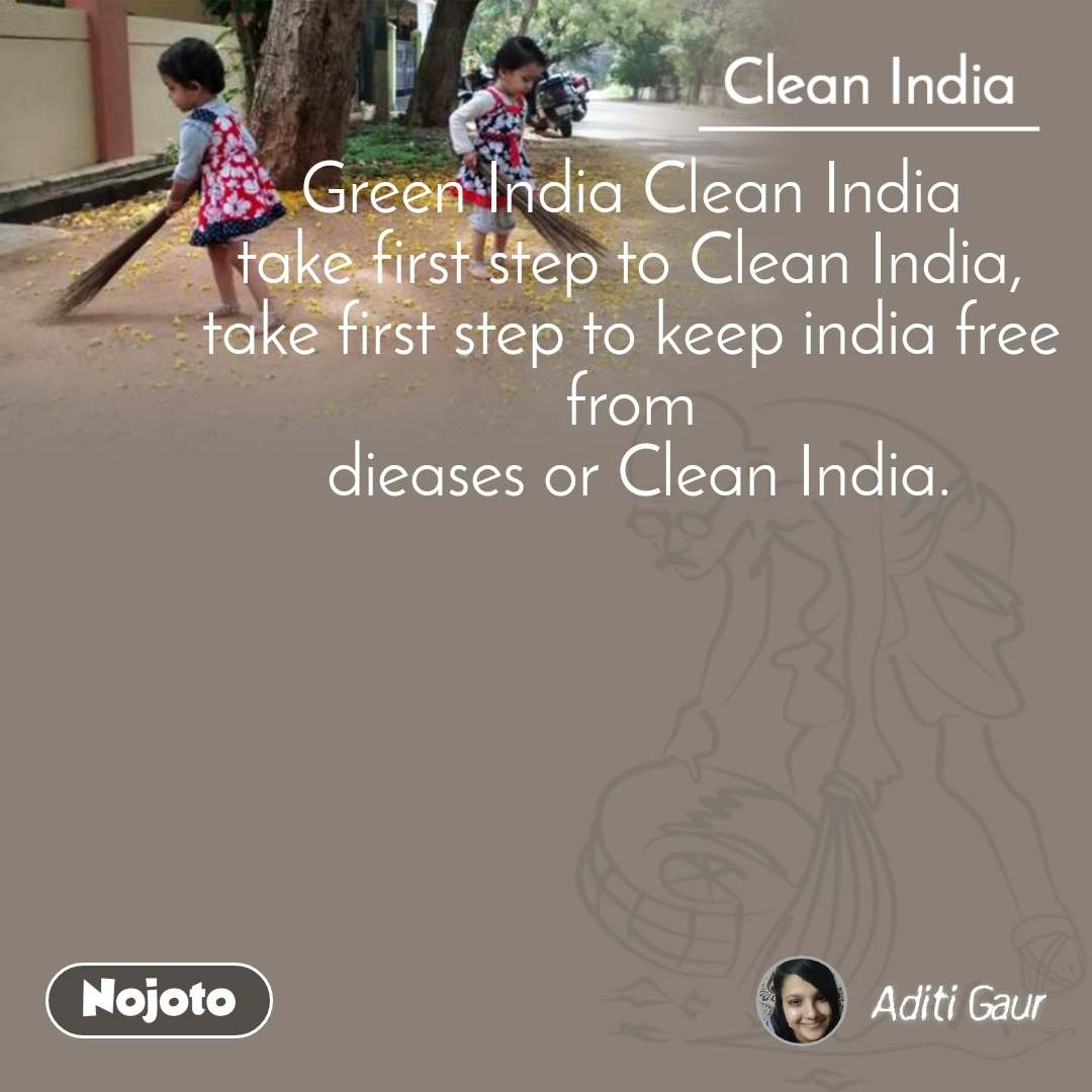 Clean India Green India Clean India take first step to Clean India, take first step to keep india free from  dieases or Clean India.