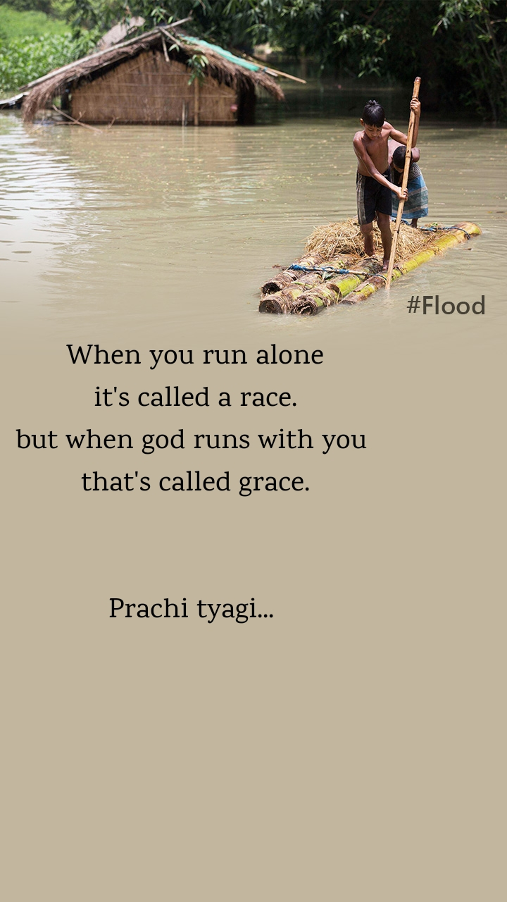 When you run alone  it's called a race.  but when god runs with you  that's called grace.   Prachi tyagi...