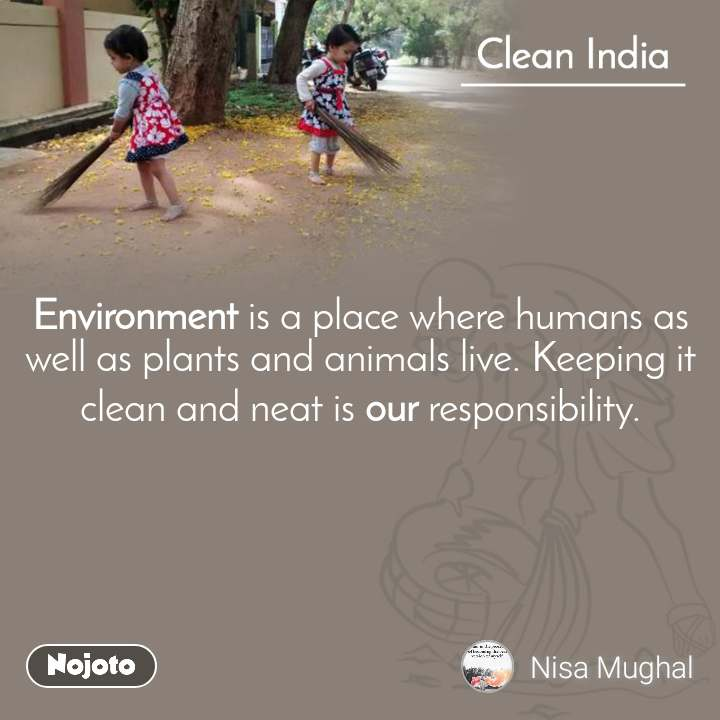 Clean India Environment is a place where humans as well as plants and animals live. Keeping it clean and neat is our responsibility.
