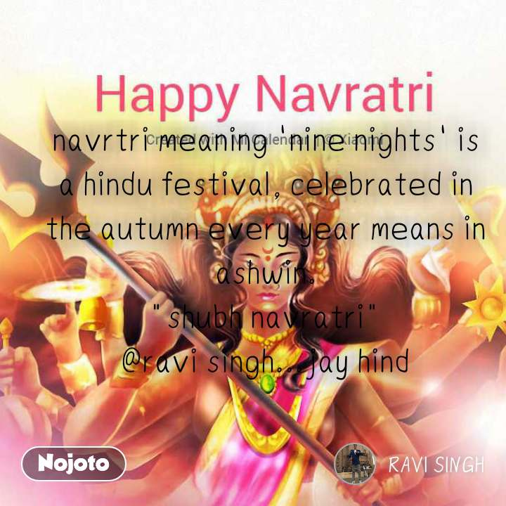 """navrtri meaning 'nine nights' is a hindu festival, celebrated in the autumn every year means in ashwin. """"shubh navratri"""" @ravi singh...jay hind"""
