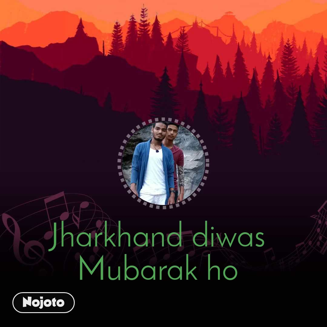 Jharkhand diwas Mubarak ho