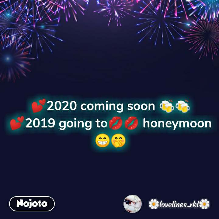 💕2020 coming soon 🍻🍻 💕2019 going to💋💋 honeymoon😁🤭