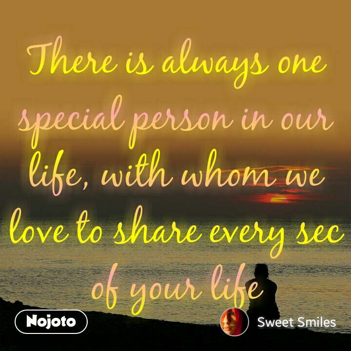 There is always one special person in our life, with whom we love to share every sec of your life