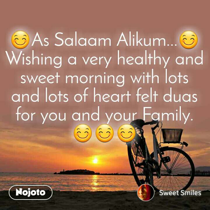 😊As Salaam Alikum...😊 Wishing a very healthy and sweet morning with lots and lots of heart felt duas for you and your Family. 😊😊😊