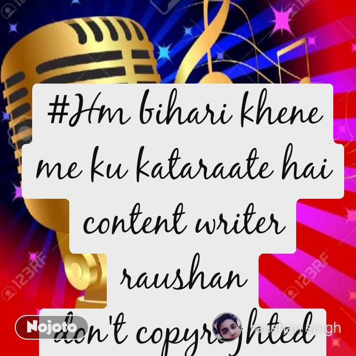 #Hm bihari khene me ku kataraate hai content writer raushan don't copyrighted